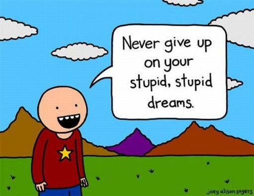 Never-Give-Up on Your Stupid Dreams